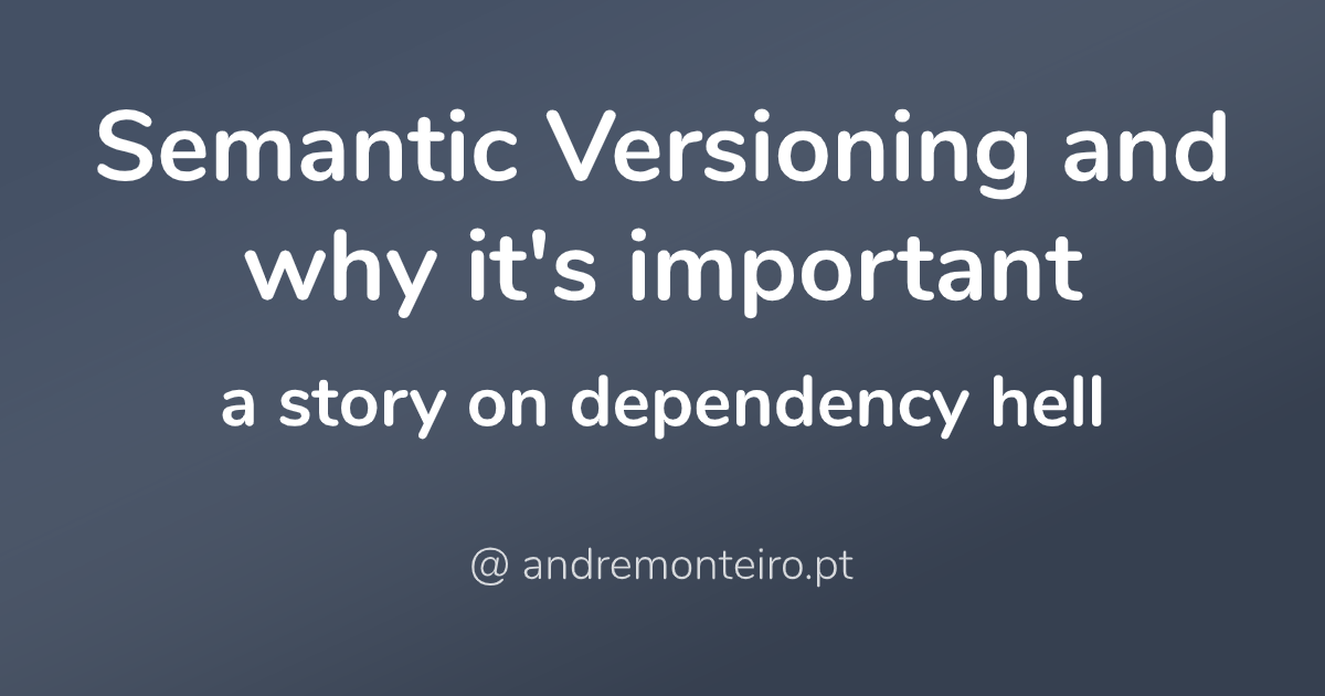 Semantic Versioning and why it's important - a story on dependency hell