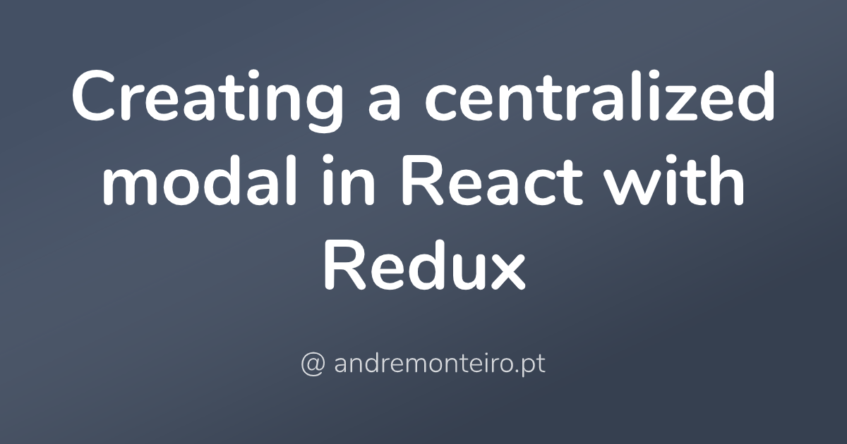 Creating a centralized modal in React with Redux